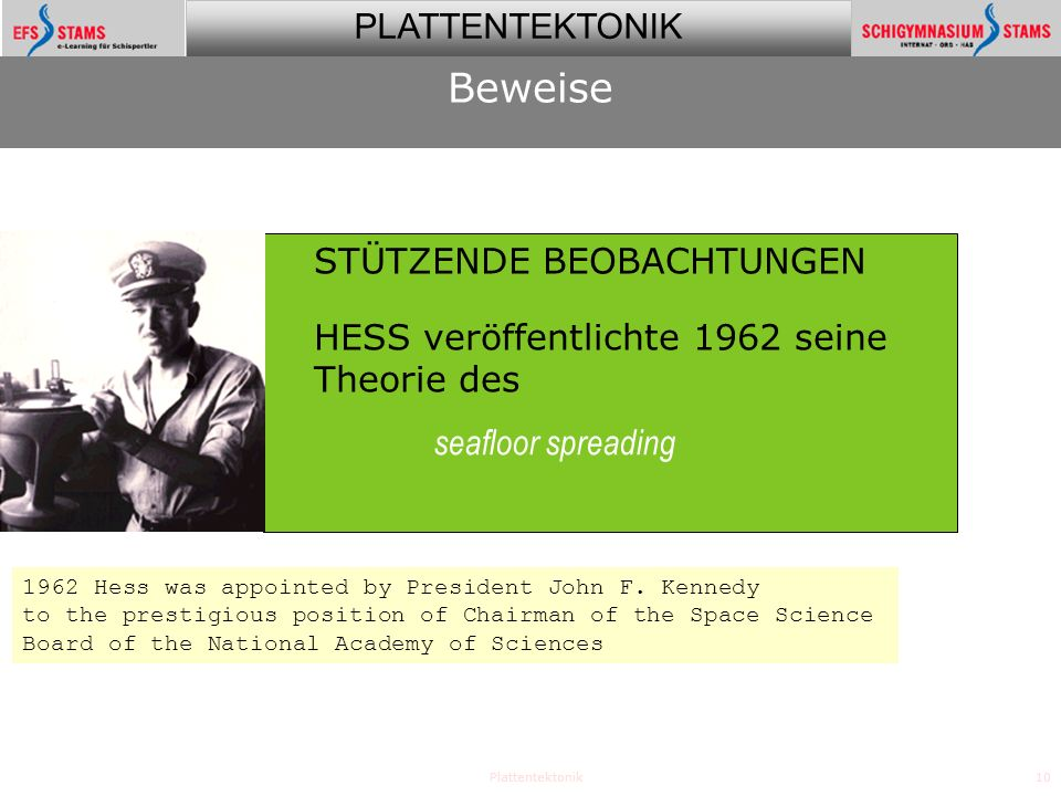 PLATTENTEKTONIK Plattentektonik10 STÜTZENDE BEOBACHTUNGEN HESS veröffentlichte 1962 seine Theorie des Beweise seafloor spreading 1962 Hess was appoint