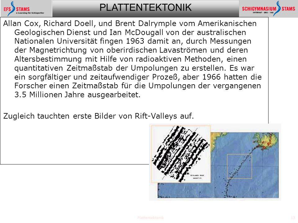 PLATTENTEKTONIK Plattentektonik13 Allan Cox, Richard Doell, und Brent Dalrymple vom Amerikanischen Geologischen Dienst und Ian McDougall von der austr