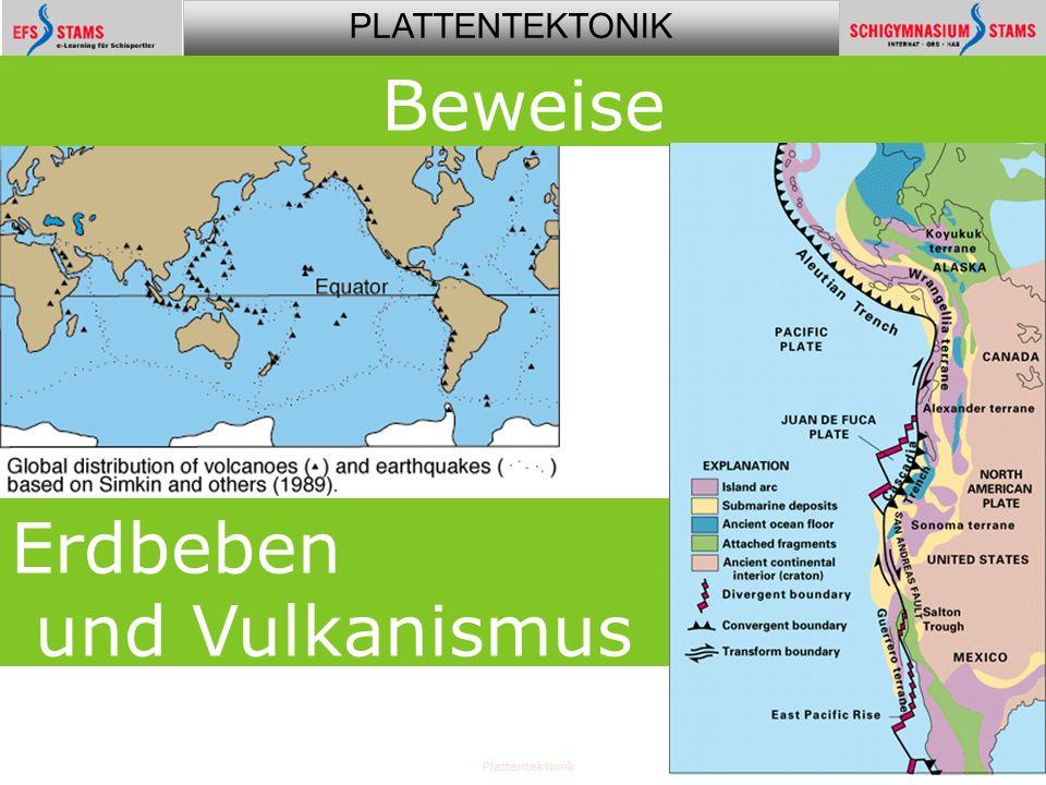 PLATTENTEKTONIK Plattentektonik33 Verteilung von Erdbeben und Vulkanismus Beweise Erdbeben und Vulkanismus