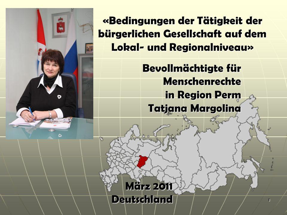 1 Bevollmächtigte für Menschenrechte in Region Perm Tatjana Margolina «Bedingungen der Tätigkeit der bürgerlichen Gesellschaft auf dem Lokal- und Regionalniveau» März 2011 Deutschland