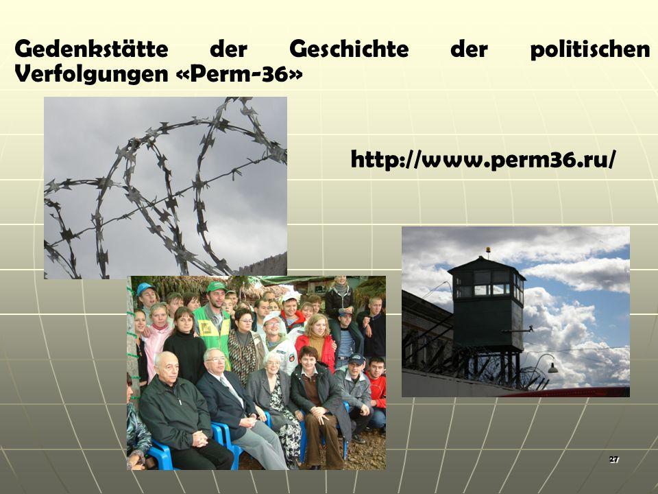27 Gedenkstätte der Geschichte der politischen Verfolgungen «Perm-36» http://www.perm36.ru/