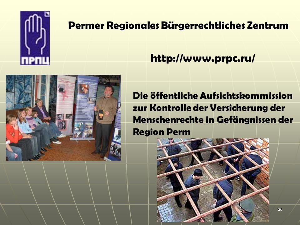 29 Permer Regionales Bürgerrechtliches Zentrum http://www.prpc.ru/ Die öffentliche Aufsichtskommission zur Kontrolle der Versicherung der Menschenrechte in Gefängnissen der Region Perm