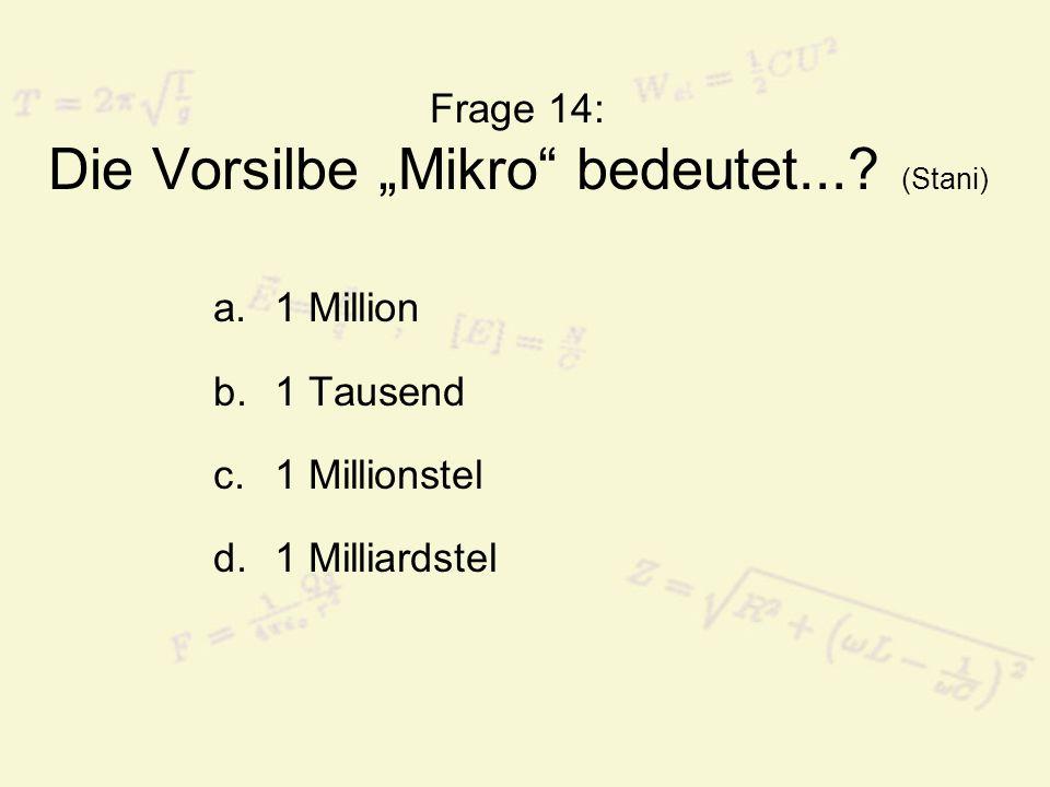 Frage 14: Die Vorsilbe Mikro bedeutet....
