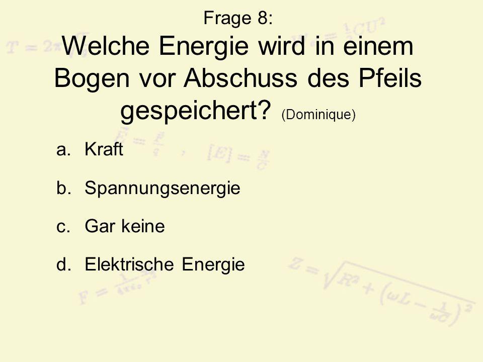 Frage 8: Welche Energie wird in einem Bogen vor Abschuss des Pfeils gespeichert.