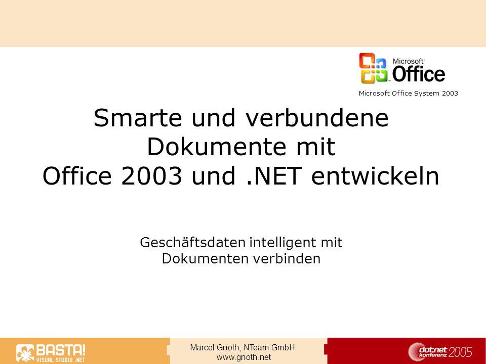 Marcel Gnoth, NTeam GmbH www.gnoth.net Smarte und verbundene Dokumente mit Office 2003 und.NET entwickeln Geschäftsdaten intelligent mit Dokumenten ve