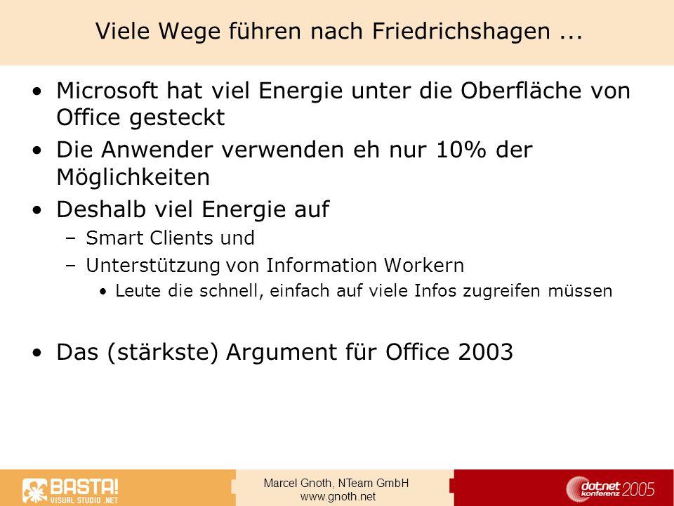 Marcel Gnoth, NTeam GmbH www.gnoth.net Viele Wege führen nach Friedrichshagen... Microsoft hat viel Energie unter die Oberfläche von Office gesteckt D