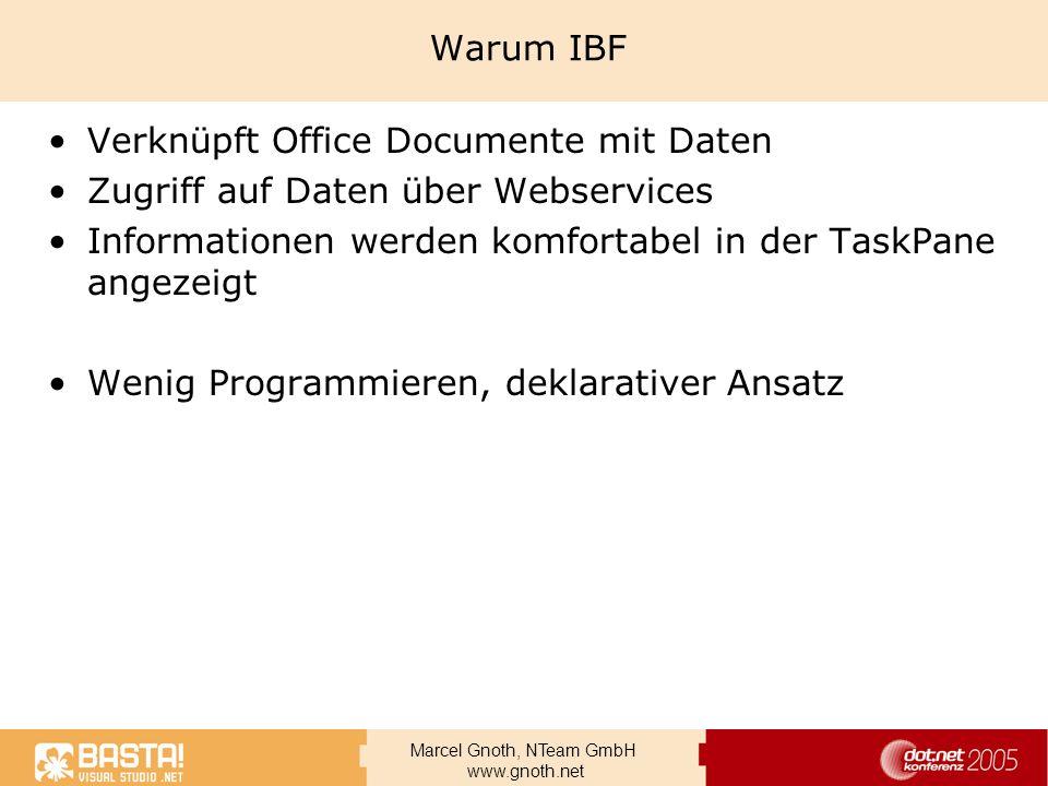 Marcel Gnoth, NTeam GmbH www.gnoth.net Warum IBF Verknüpft Office Documente mit Daten Zugriff auf Daten über Webservices Informationen werden komforta