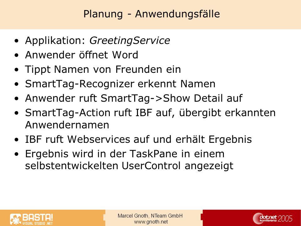 Marcel Gnoth, NTeam GmbH www.gnoth.net Planung - Anwendungsfälle Applikation: GreetingService Anwender öffnet Word Tippt Namen von Freunden ein SmartT