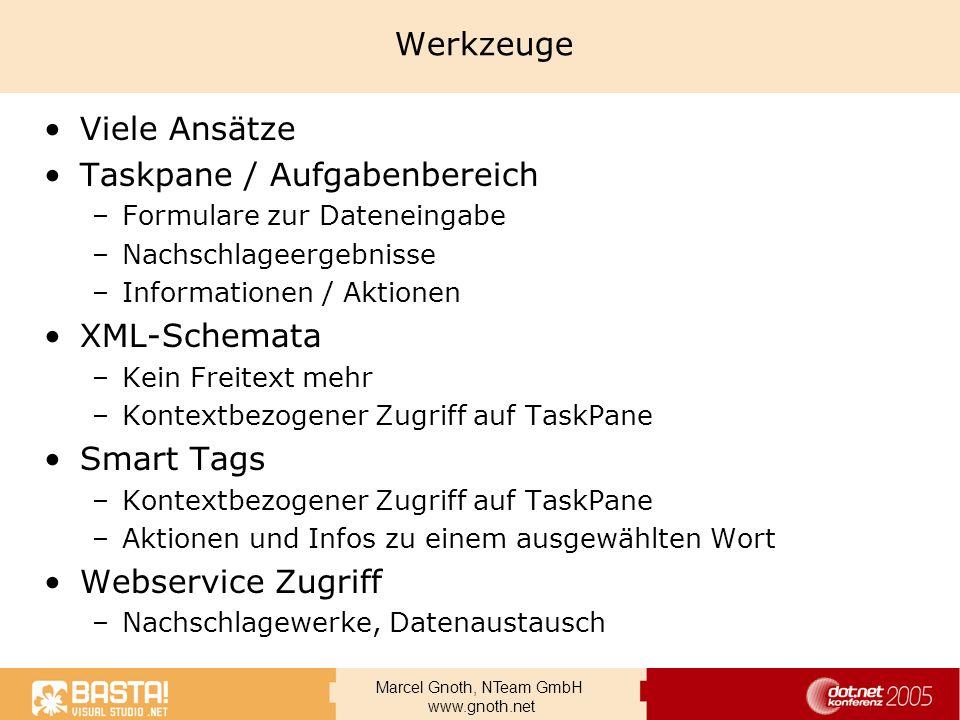 Marcel Gnoth, NTeam GmbH www.gnoth.net Werkzeuge Viele Ansätze Taskpane / Aufgabenbereich –Formulare zur Dateneingabe –Nachschlageergebnisse –Informat