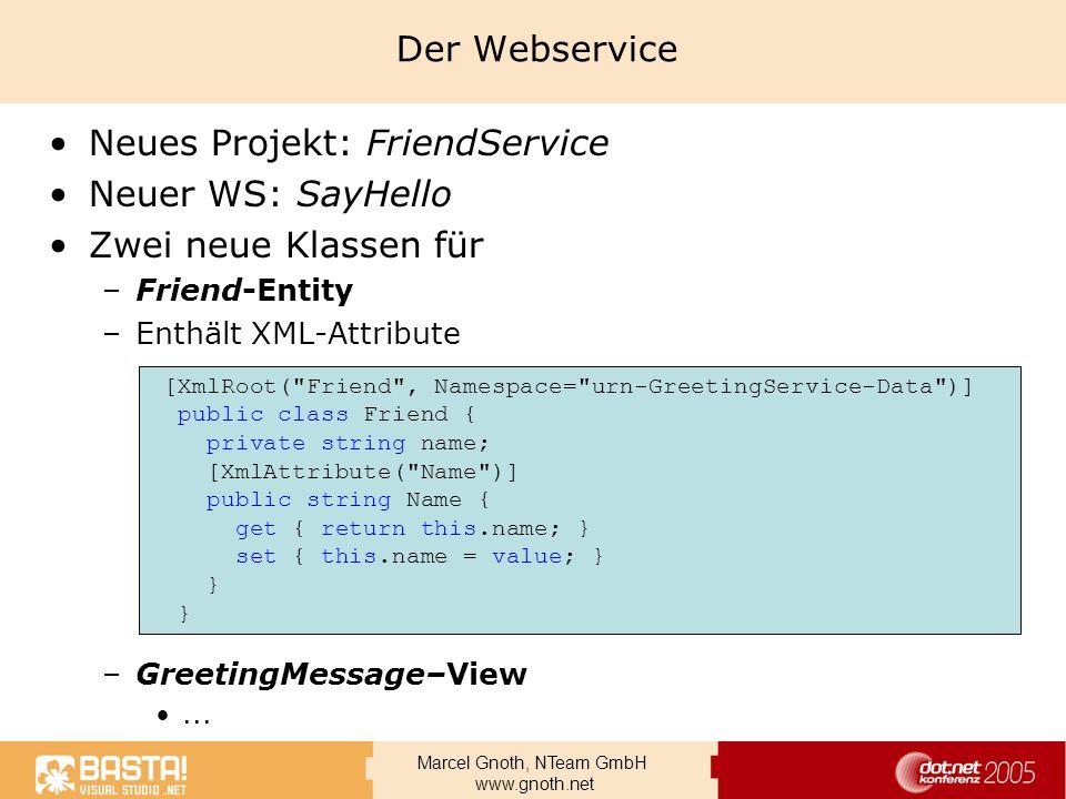 Marcel Gnoth, NTeam GmbH www.gnoth.net Der Webservice Neues Projekt: FriendService Neuer WS: SayHello Zwei neue Klassen für –Friend-Entity –Enthält XM