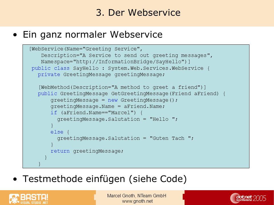 Marcel Gnoth, NTeam GmbH www.gnoth.net 3. Der Webservice Ein ganz normaler Webservice Testmethode einfügen (siehe Code) [WebService(Name=