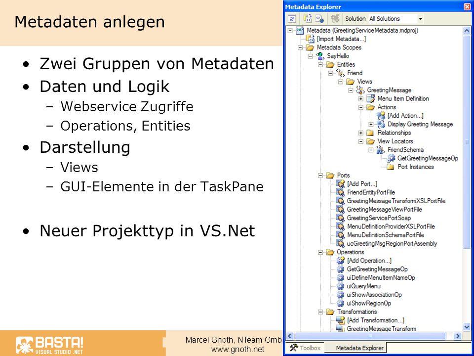 Marcel Gnoth, NTeam GmbH www.gnoth.net Metadaten anlegen Zwei Gruppen von Metadaten Daten und Logik –Webservice Zugriffe –Operations, Entities Darstel