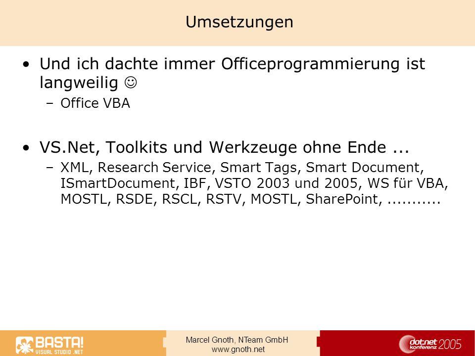 Marcel Gnoth, NTeam GmbH www.gnoth.net Umsetzungen Und ich dachte immer Officeprogrammierung ist langweilig –Office VBA VS.Net, Toolkits und Werkzeuge