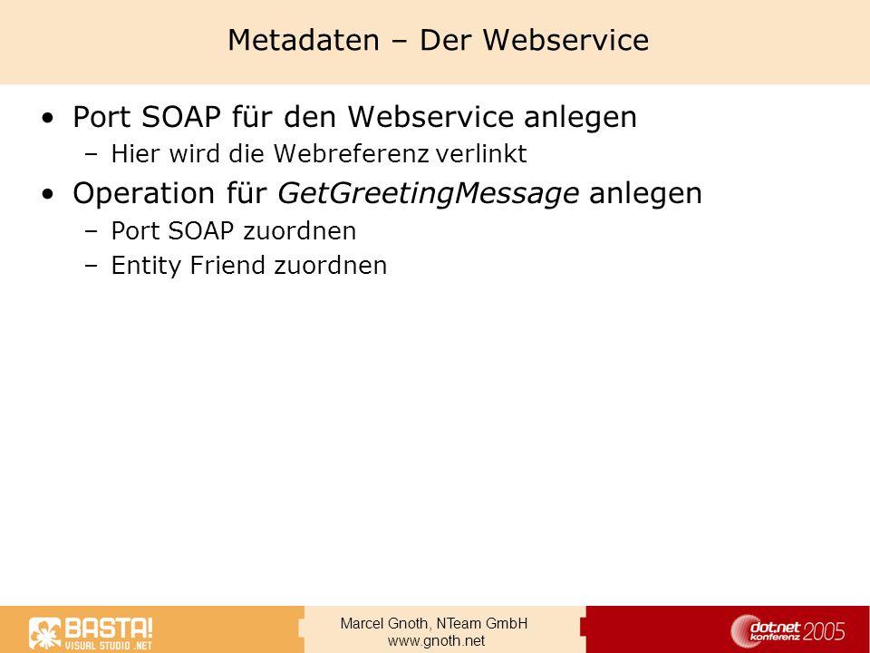 Marcel Gnoth, NTeam GmbH www.gnoth.net Metadaten – Der Webservice Port SOAP für den Webservice anlegen –Hier wird die Webreferenz verlinkt Operation f