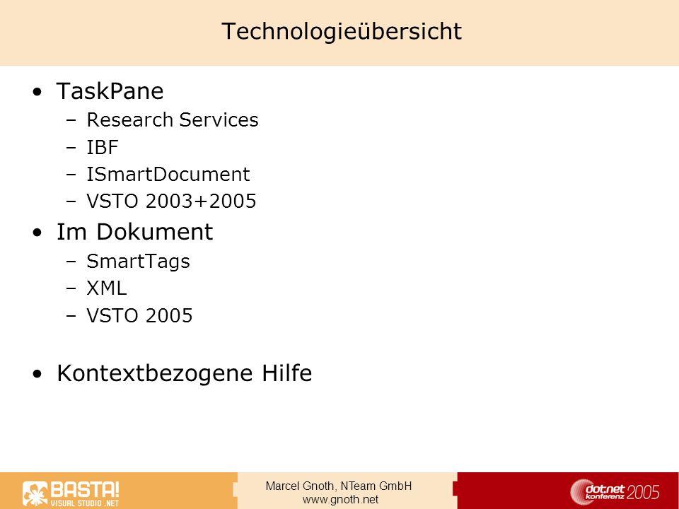 Marcel Gnoth, NTeam GmbH www.gnoth.net Technologieübersicht TaskPane –Research Services –IBF –ISmartDocument –VSTO 2003+2005 Im Dokument –SmartTags –X