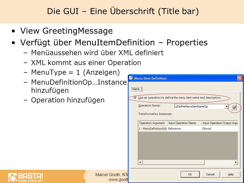 Marcel Gnoth, NTeam GmbH www.gnoth.net Die GUI – Eine Überschrift (Title bar) View GreetingMessage Verfügt über MenuItemDefinition – Properties –Menüa