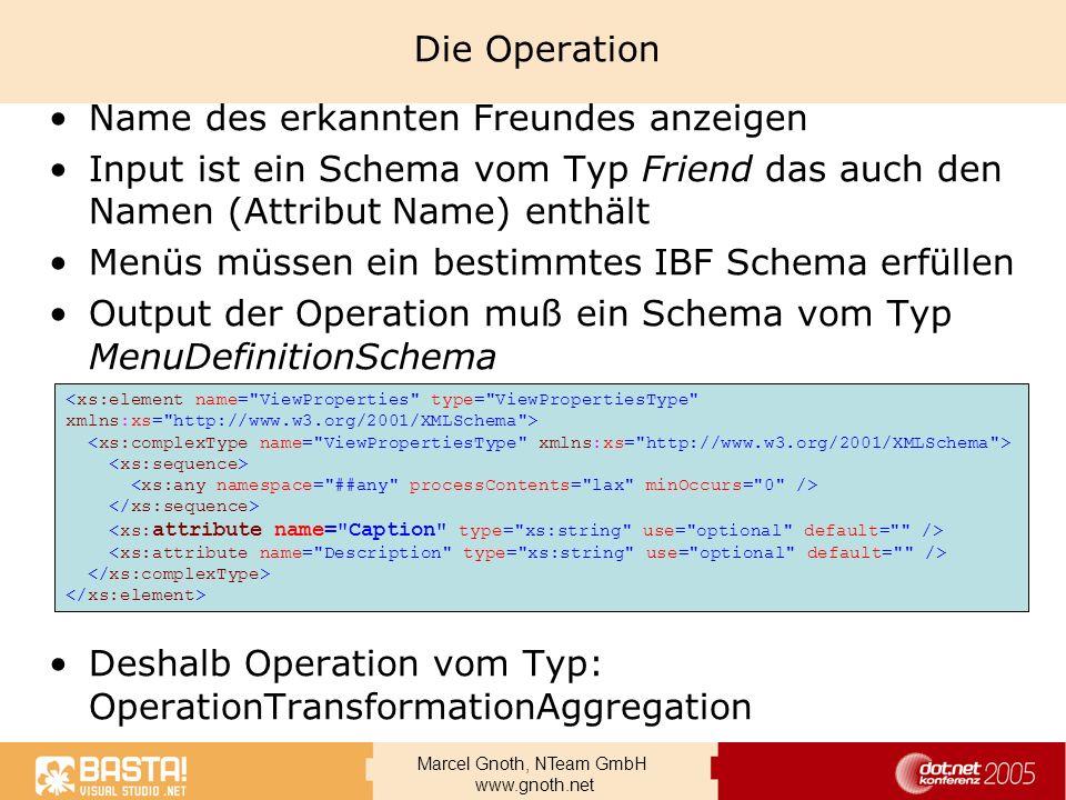 Marcel Gnoth, NTeam GmbH www.gnoth.net Die Operation Name des erkannten Freundes anzeigen Input ist ein Schema vom Typ Friend das auch den Namen (Attr