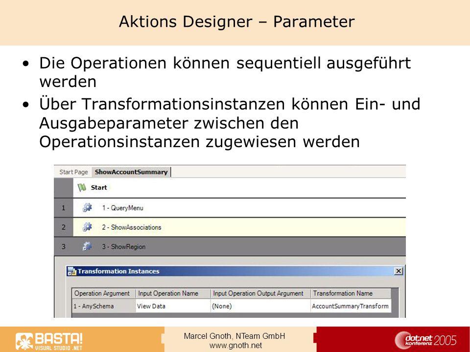 Marcel Gnoth, NTeam GmbH www.gnoth.net Aktions Designer – Parameter Die Operationen können sequentiell ausgeführt werden Über Transformationsinstanzen