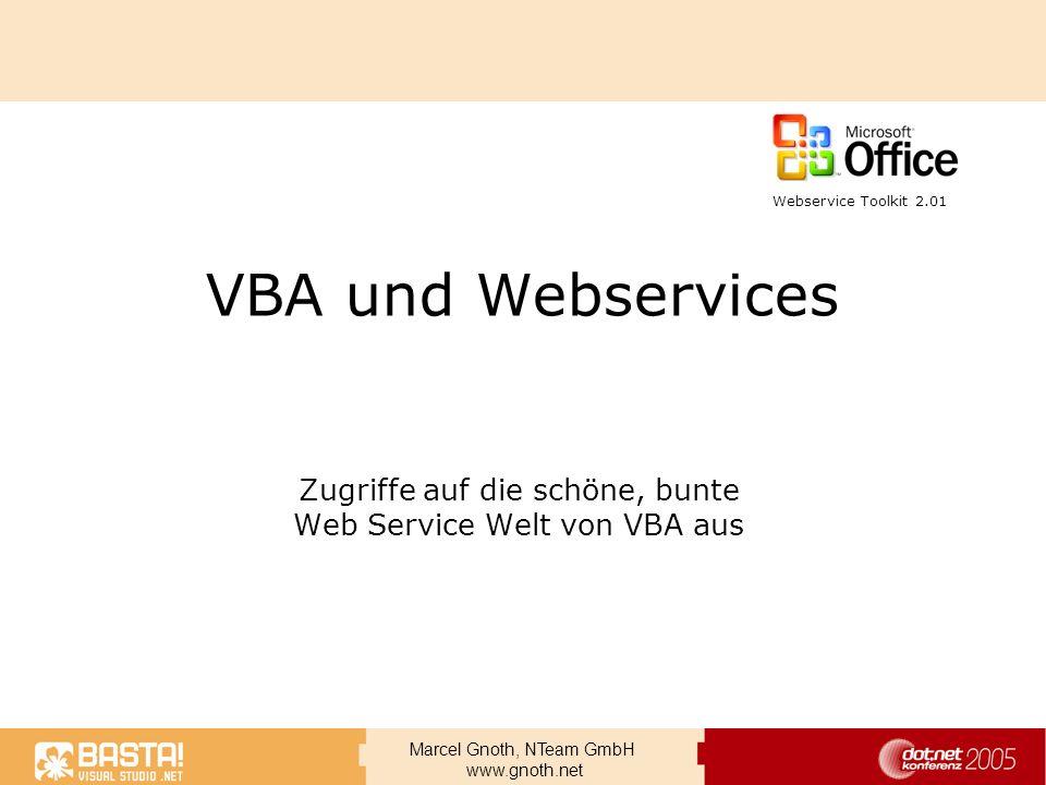 Marcel Gnoth, NTeam GmbH www.gnoth.net VBA und Webservices Zugriffe auf die schöne, bunte Web Service Welt von VBA aus Webservice Toolkit 2.01