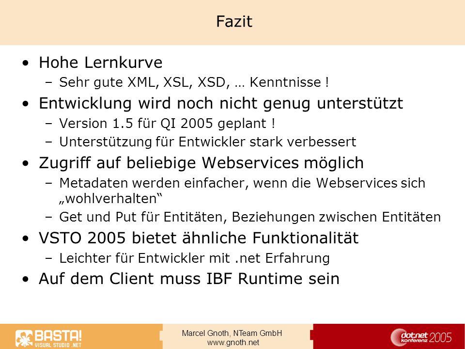 Marcel Gnoth, NTeam GmbH www.gnoth.net Fazit Hohe Lernkurve –Sehr gute XML, XSL, XSD, … Kenntnisse ! Entwicklung wird noch nicht genug unterstützt –Ve