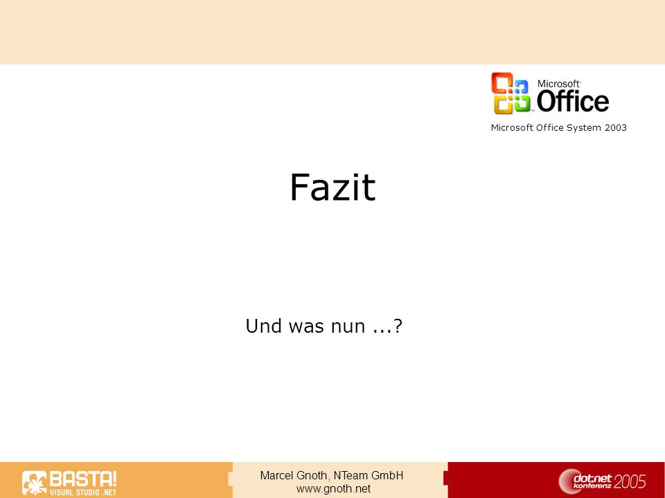 Marcel Gnoth, NTeam GmbH www.gnoth.net Fazit Und was nun...? Microsoft Office System 2003