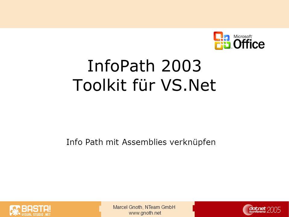 Marcel Gnoth, NTeam GmbH www.gnoth.net InfoPath 2003 Toolkit für VS.Net Info Path mit Assemblies verknüpfen