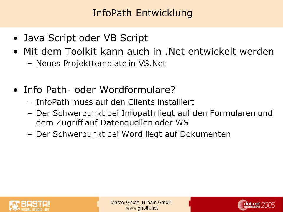 Marcel Gnoth, NTeam GmbH www.gnoth.net InfoPath Entwicklung Java Script oder VB Script Mit dem Toolkit kann auch in.Net entwickelt werden –Neues Proje