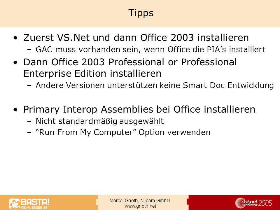 Marcel Gnoth, NTeam GmbH www.gnoth.net Tipps Zuerst VS.Net und dann Office 2003 installieren –GAC muss vorhanden sein, wenn Office die PIAs installier