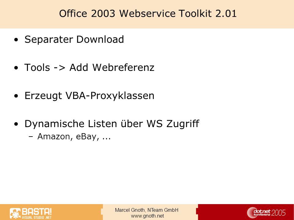 Marcel Gnoth, NTeam GmbH www.gnoth.net Office 2003 Webservice Toolkit 2.01 Separater Download Tools -> Add Webreferenz Erzeugt VBA-Proxyklassen Dynami
