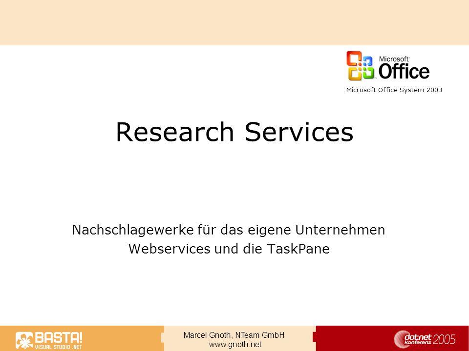 Marcel Gnoth, NTeam GmbH www.gnoth.net Research Services Nachschlagewerke für das eigene Unternehmen Webservices und die TaskPane Microsoft Office Sys