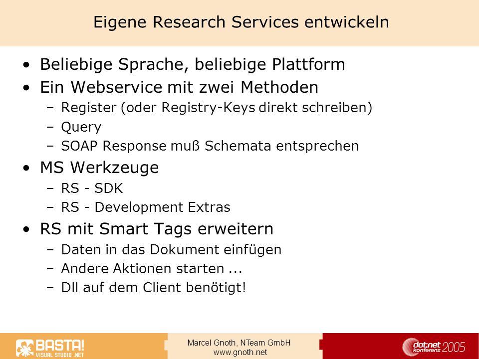 Marcel Gnoth, NTeam GmbH www.gnoth.net Eigene Research Services entwickeln Beliebige Sprache, beliebige Plattform Ein Webservice mit zwei Methoden –Re