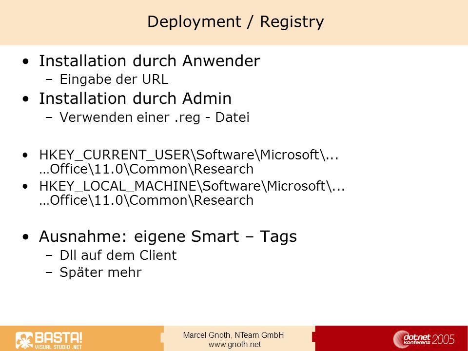 Marcel Gnoth, NTeam GmbH www.gnoth.net Deployment / Registry Installation durch Anwender –Eingabe der URL Installation durch Admin –Verwenden einer.re