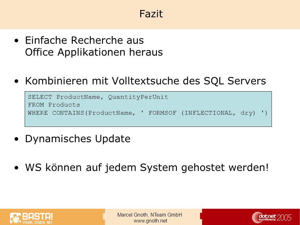 Marcel Gnoth, NTeam GmbH www.gnoth.net Fazit Einfache Recherche aus Office Applikationen heraus Kombinieren mit Volltextsuche des SQL Servers Dynamisc