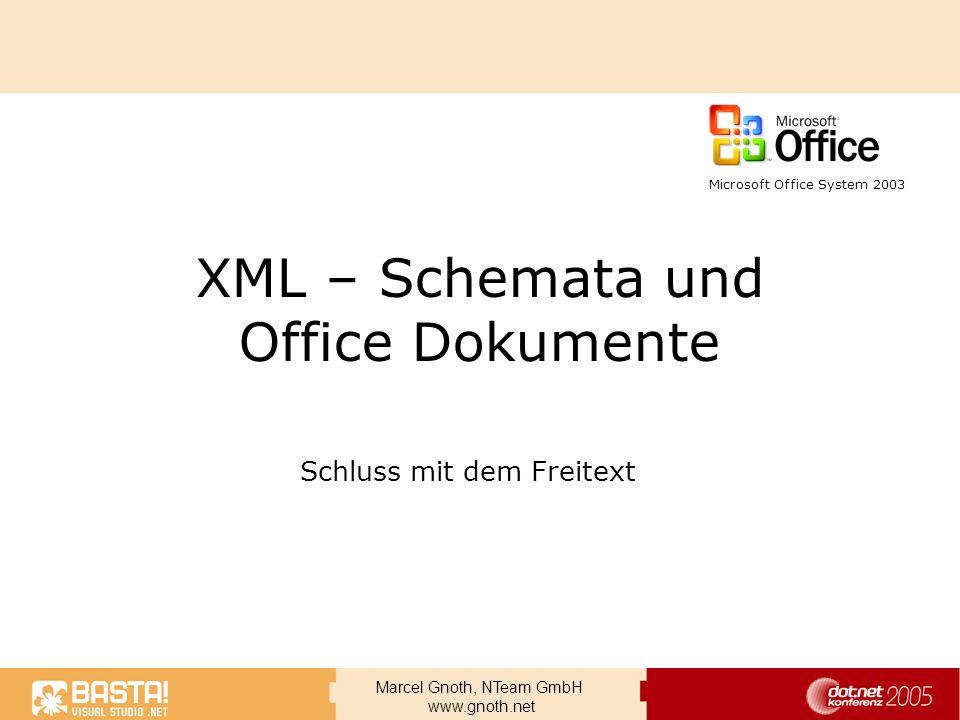 Marcel Gnoth, NTeam GmbH www.gnoth.net XML – Schemata und Office Dokumente Schluss mit dem Freitext Microsoft Office System 2003
