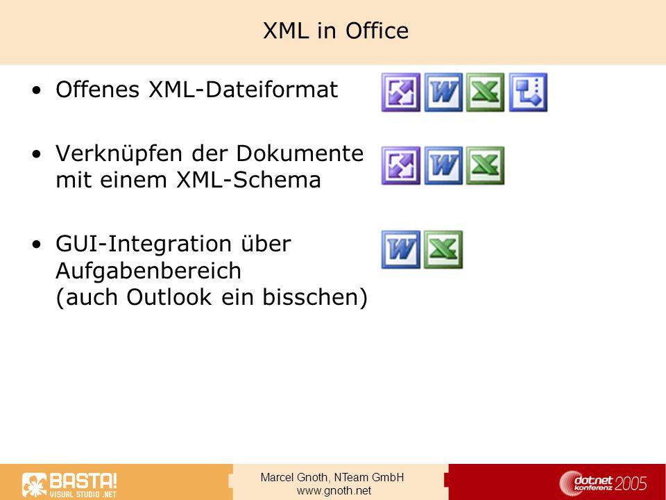 Marcel Gnoth, NTeam GmbH www.gnoth.net XML in Office Offenes XML-Dateiformat Verknüpfen der Dokumente mit einem XML-Schema GUI-Integration über Aufgab