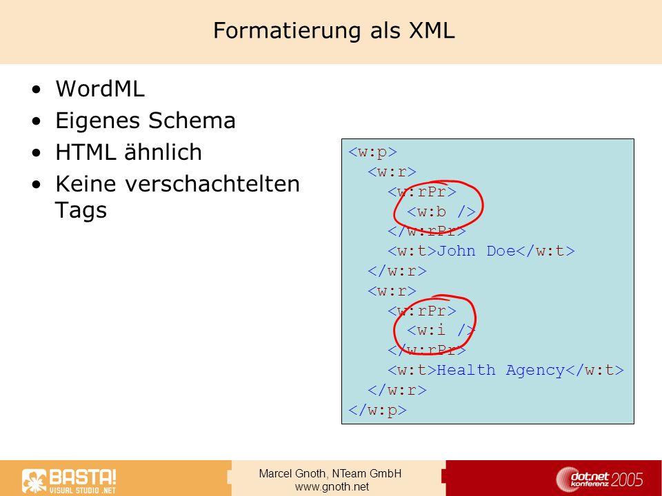 Marcel Gnoth, NTeam GmbH www.gnoth.net Formatierung als XML WordML Eigenes Schema HTML ähnlich Keine verschachtelten Tags John Doe Health Agency