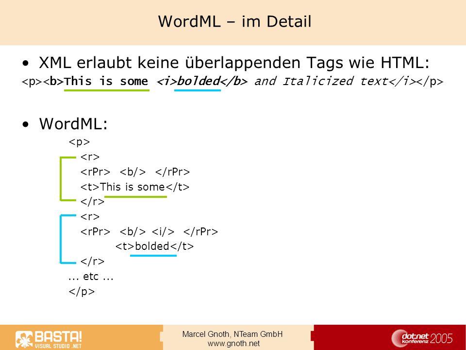 Marcel Gnoth, NTeam GmbH www.gnoth.net WordML – im Detail XML erlaubt keine überlappenden Tags wie HTML: This is some bolded and Italicized text WordM