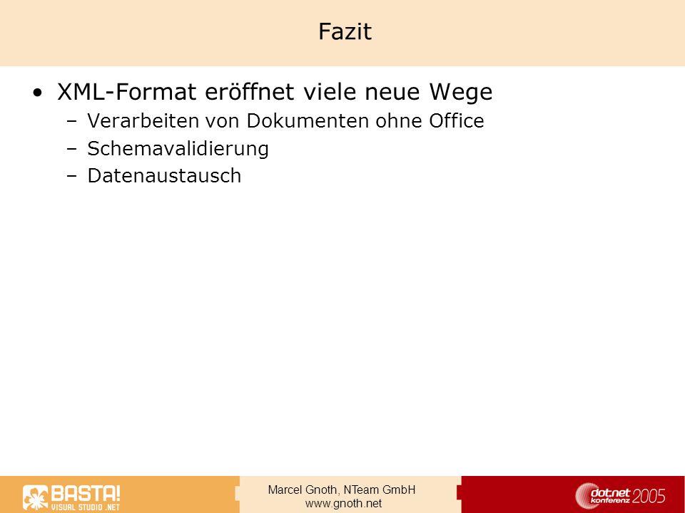 Marcel Gnoth, NTeam GmbH www.gnoth.net Fazit XML-Format eröffnet viele neue Wege –Verarbeiten von Dokumenten ohne Office –Schemavalidierung –Datenaust