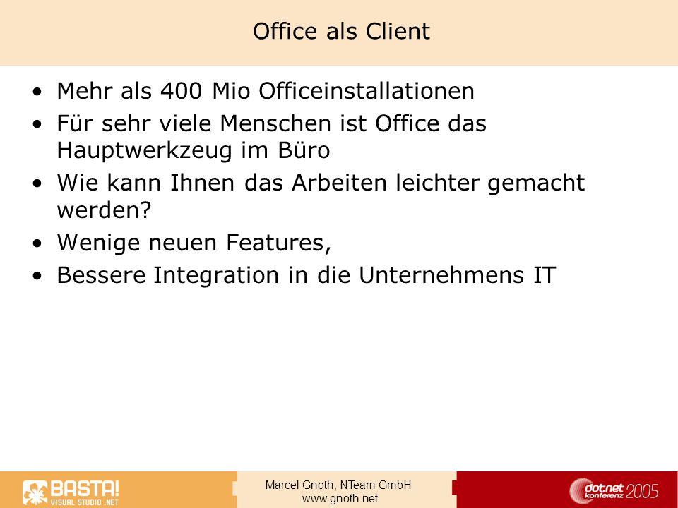 Marcel Gnoth, NTeam GmbH www.gnoth.net Office als Client Mehr als 400 Mio Officeinstallationen Für sehr viele Menschen ist Office das Hauptwerkzeug im
