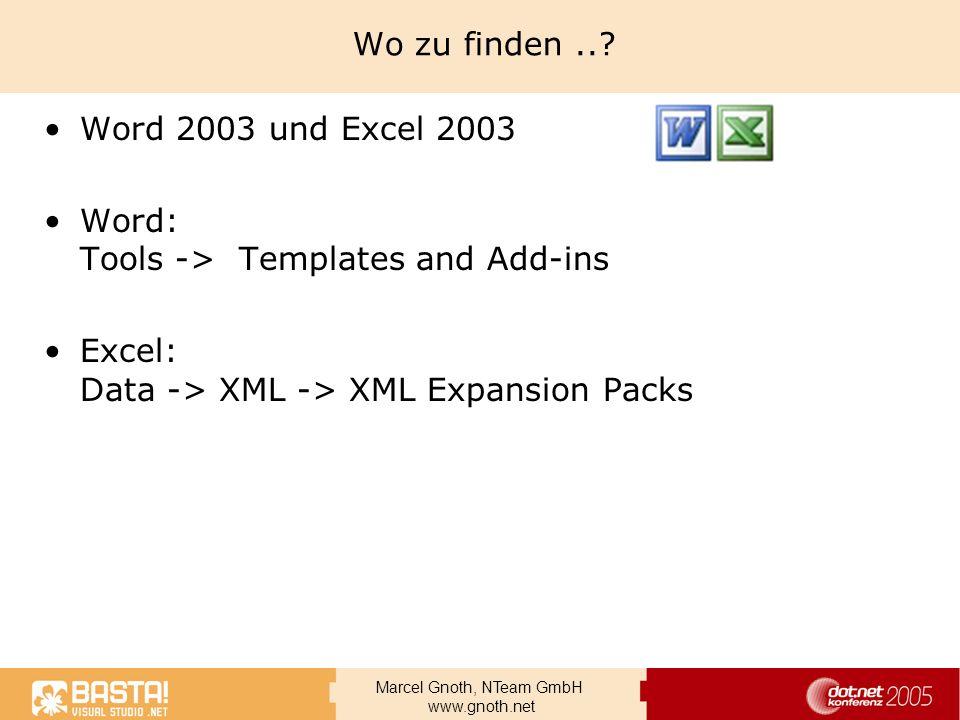 Marcel Gnoth, NTeam GmbH www.gnoth.net Wo zu finden..? Word 2003 und Excel 2003 Word: Tools -> Templates and Add-ins Excel: Data -> XML -> XML Expansi
