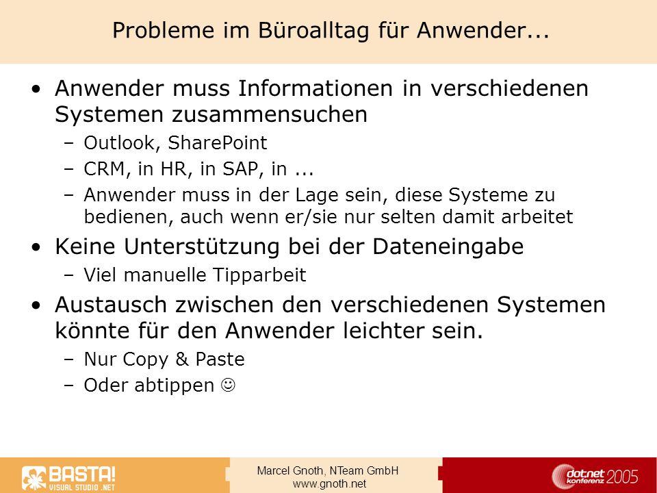 Marcel Gnoth, NTeam GmbH www.gnoth.net Probleme im Büroalltag für Anwender... Anwender muss Informationen in verschiedenen Systemen zusammensuchen –Ou