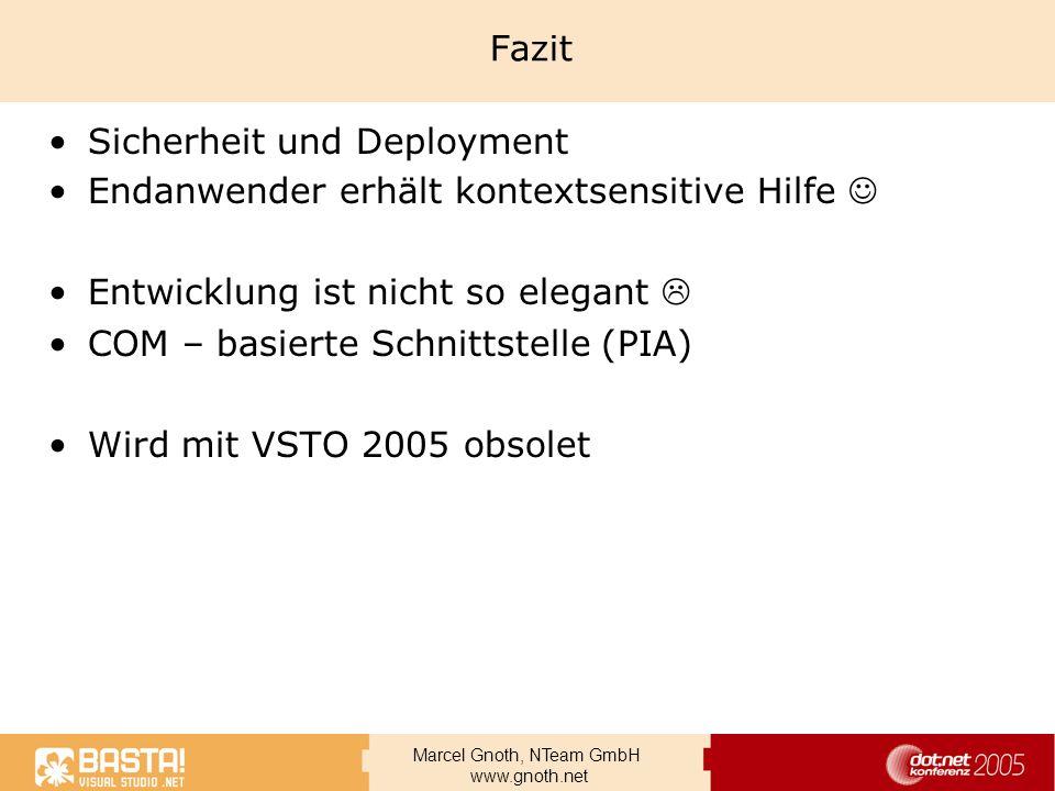 Marcel Gnoth, NTeam GmbH www.gnoth.net Fazit Sicherheit und Deployment Endanwender erhält kontextsensitive Hilfe Entwicklung ist nicht so elegant COM