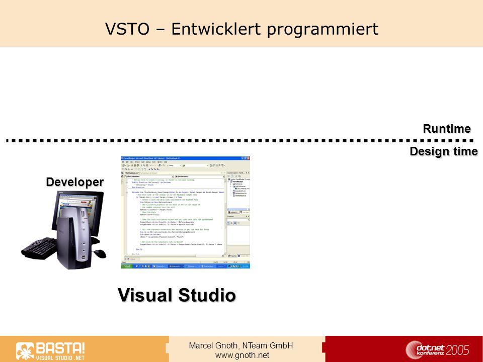 Marcel Gnoth, NTeam GmbH www.gnoth.net VSTO – Entwicklert programmiert Runtime Design time Developer Visual Studio