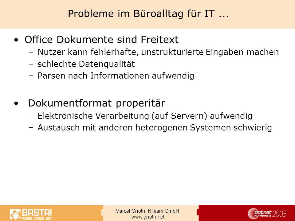 Marcel Gnoth, NTeam GmbH www.gnoth.net Probleme im Büroalltag für IT... Office Dokumente sind Freitext –Nutzer kann fehlerhafte, unstrukturierte Einga