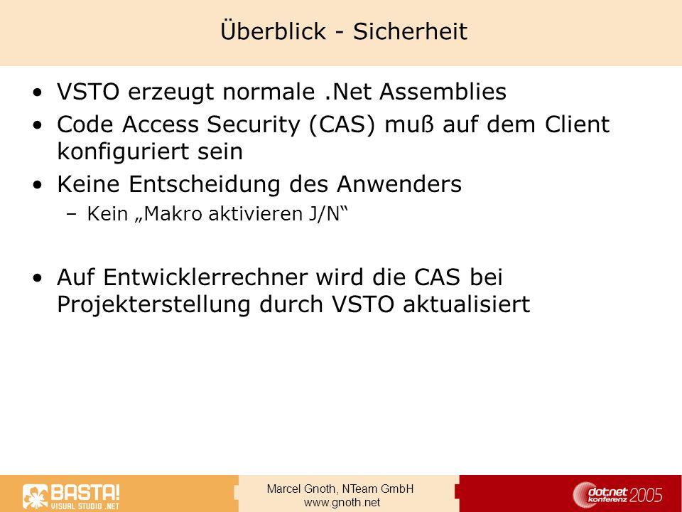 Marcel Gnoth, NTeam GmbH www.gnoth.net Überblick - Sicherheit VSTO erzeugt normale.Net Assemblies Code Access Security (CAS) muß auf dem Client konfig