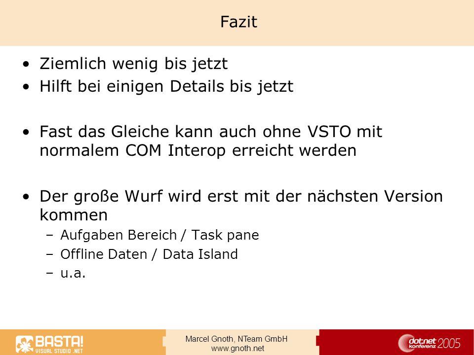 Marcel Gnoth, NTeam GmbH www.gnoth.net Fazit Ziemlich wenig bis jetzt Hilft bei einigen Details bis jetzt Fast das Gleiche kann auch ohne VSTO mit nor