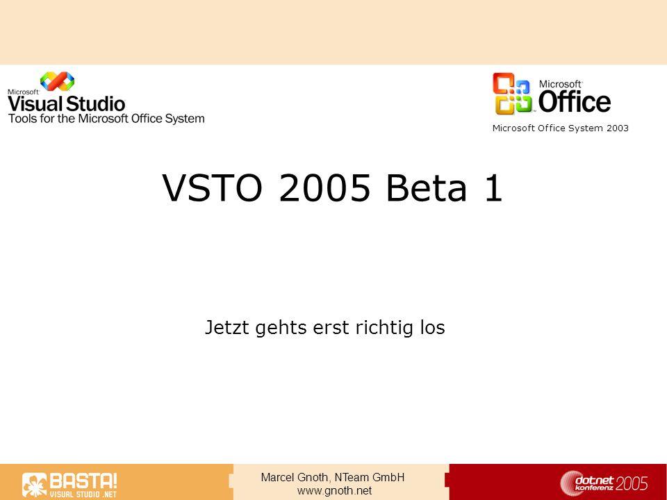 Marcel Gnoth, NTeam GmbH www.gnoth.net VSTO 2005 Beta 1 Jetzt gehts erst richtig los Microsoft Office System 2003