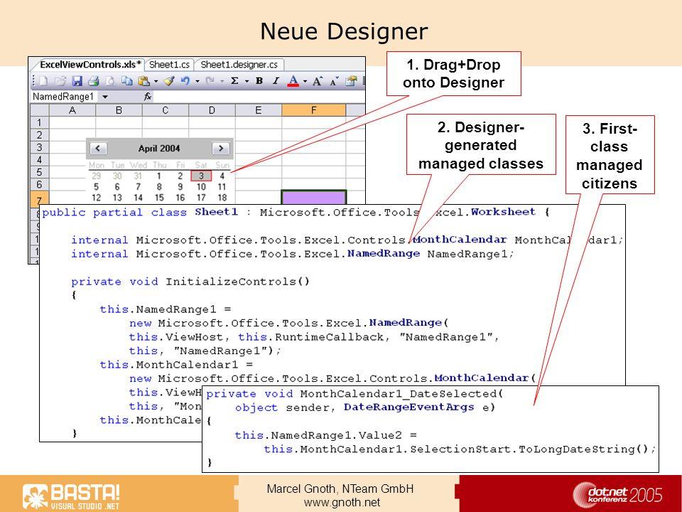 Marcel Gnoth, NTeam GmbH www.gnoth.net Neue Designer 1. Drag+Drop onto Designer 2. Designer- generated managed classes 3. First- class managed citizen
