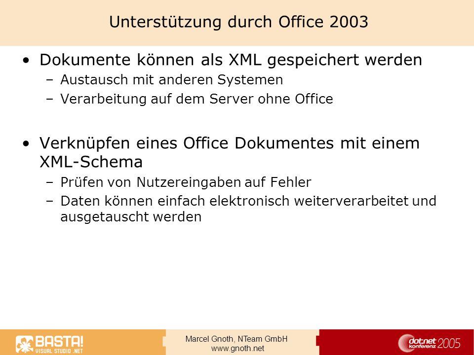 Marcel Gnoth, NTeam GmbH www.gnoth.net Unterstützung durch Office 2003 Dokumente können als XML gespeichert werden –Austausch mit anderen Systemen –Ve