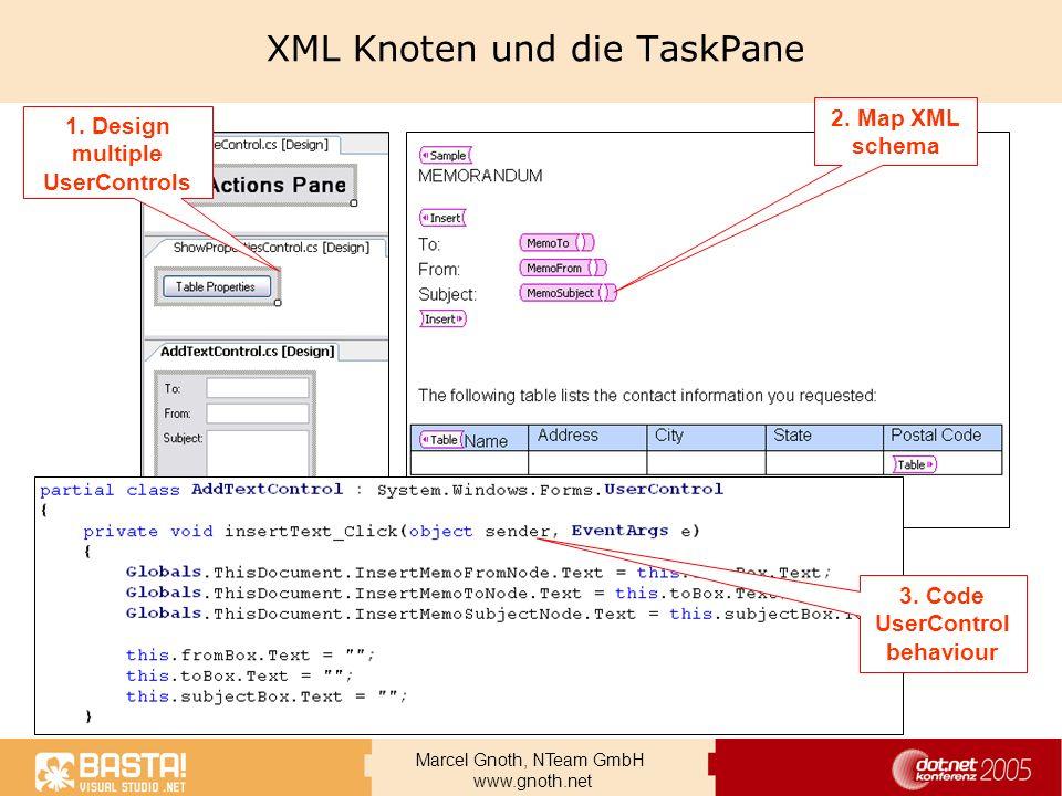 Marcel Gnoth, NTeam GmbH www.gnoth.net XML Knoten und die TaskPane 1. Design multiple UserControls 2. Map XML schema 3. Code UserControl behaviour
